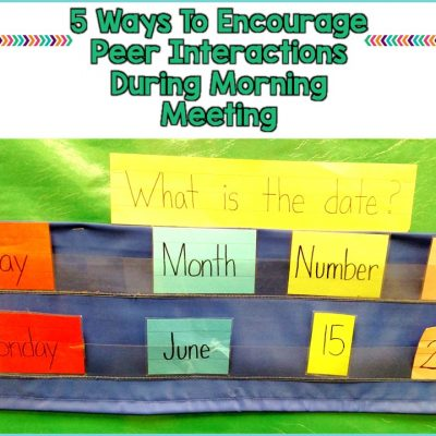 5 Ways To Encourage Peer Interactions During Morning Meeting