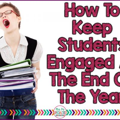 How To Keep Students Engaged At The End Of The Year