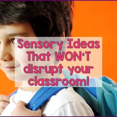 Easy Sensory Ideas That Won't Disturb Your Whole Classroom
