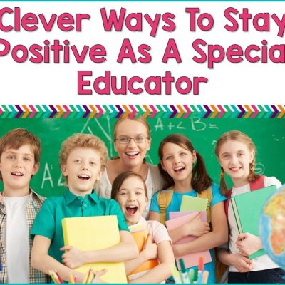 Clever Ways To Stay Positive As A Special Educator