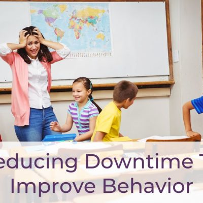 Reducing Downtime Can Improve Behavior