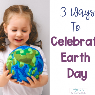 3 Ways To Celebrate Earth Day In Your Classroom