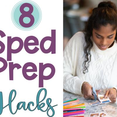 8 Sped Prep Hacks For Special Education Teachers